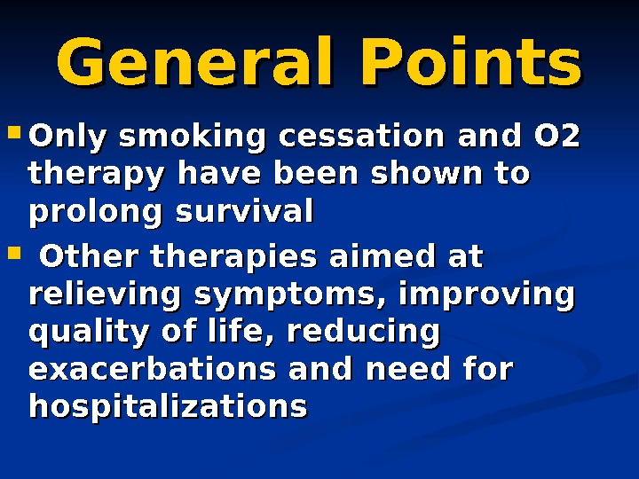 General Points Only smoking cessation and O 2 therapy have been shown to prolong