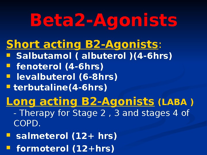 Beta 2 -Agonists Short acting B 2 -Agonists : Salbutamol ( albuterol )(4 -6