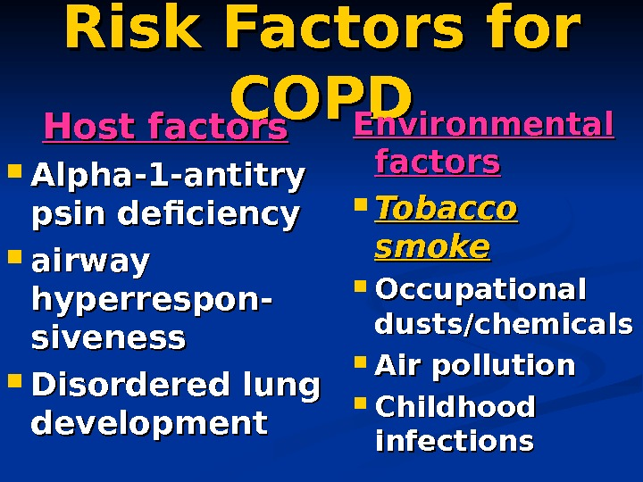 Risk Factors for COPD Host factors Alpha-1 -antitry psin deficiency airway hyperrespon- siveness Disordered