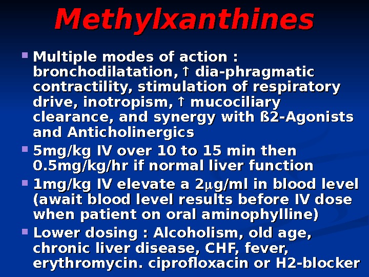 Methylxanthines Multiple modes of action :  bronchodilatation, dia-phragmatic contractility, stimulation of respiratory drive,