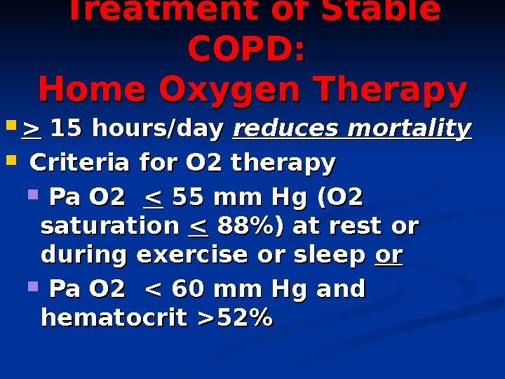 Treatment of Stable COPD:  Home Oxygen Therapy  15 hours/day reduces mortality