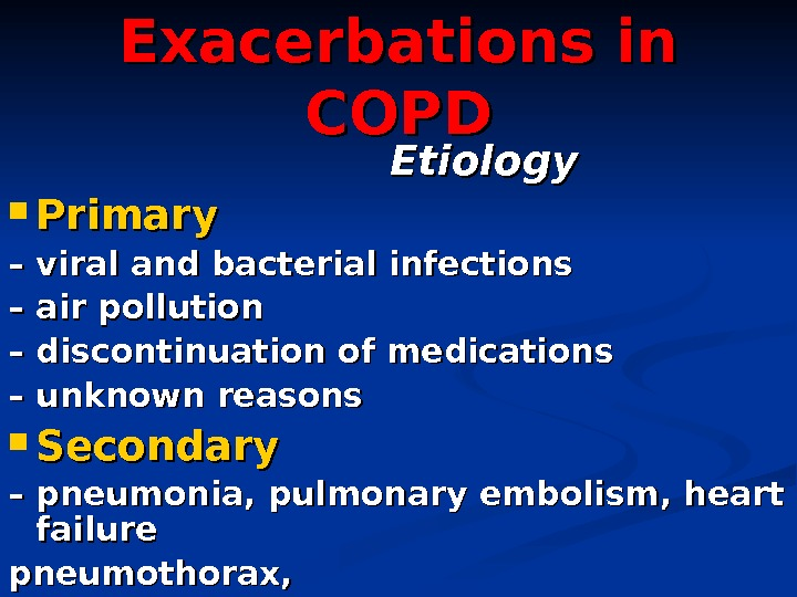 Exacerbations in COPD      Etiology Primary – – viral and