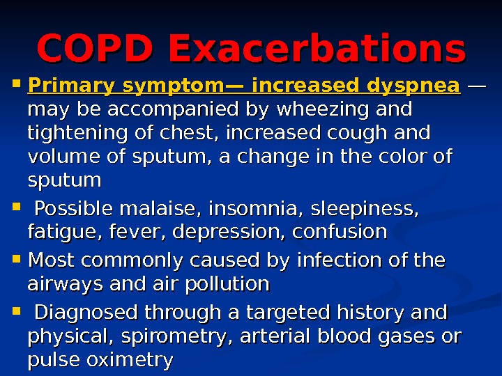 COPD Exacerbations Primary symptom—  increased dyspnea  —— may be accompanied by wheezing