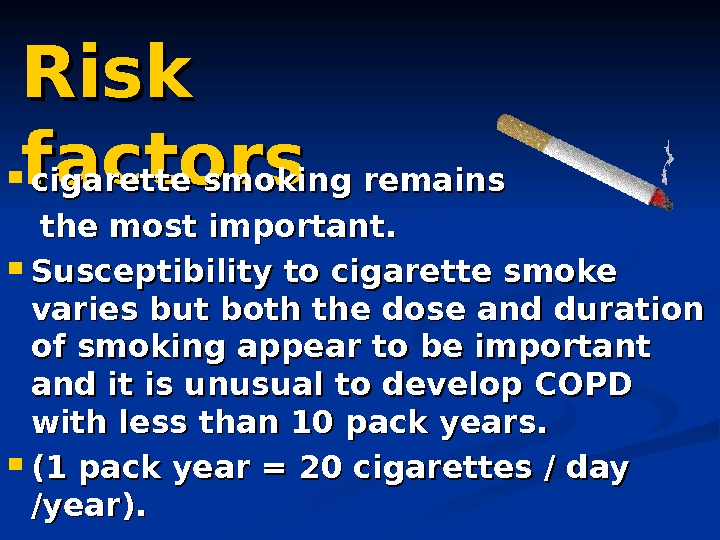 Risk factors cigarette smoking remains   the most important.  Susceptibility to cigarette