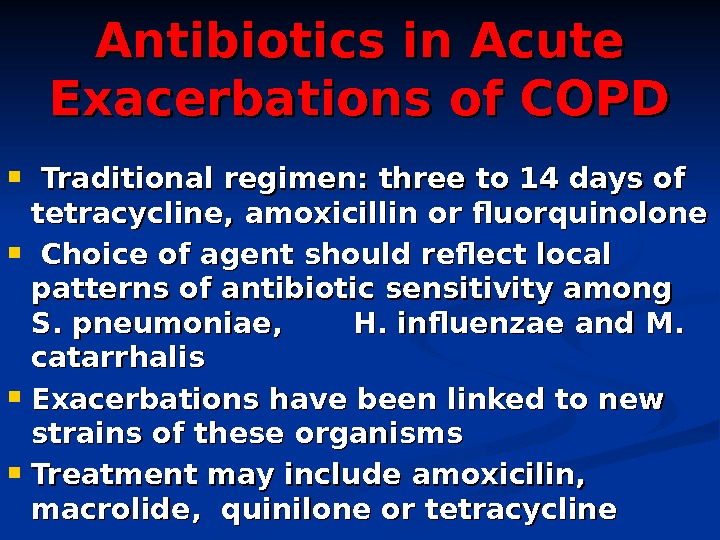 Antibiotics in Acute Exacerbations of COPD Traditional regimen: three to 14 days of tetracycline,