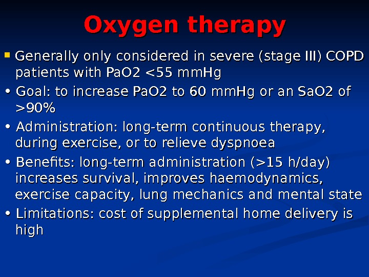 Oxygen therapy Generally only considered in severe (stage III) COPD patients with Pa. O