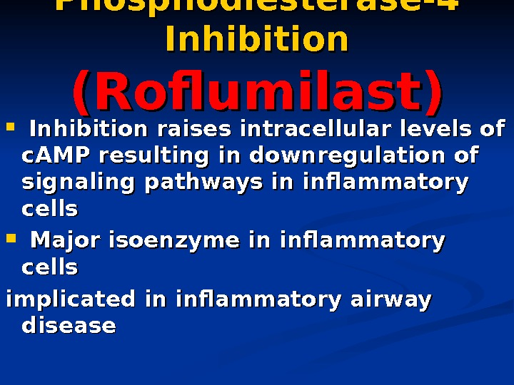 Phosphodiesterase-4 Inhibition (( Roflumilast )) Inhibition raises intracellular levels of c. AMP  resulting