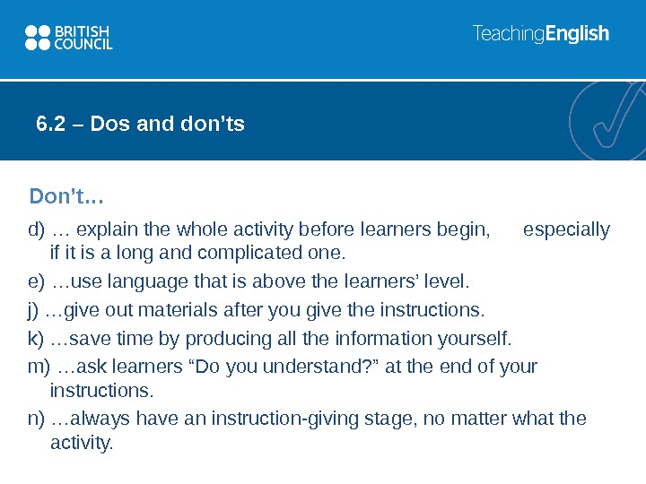 Don't … 6. 2 – Dos and don'ts d) … explain the whole activity before learners