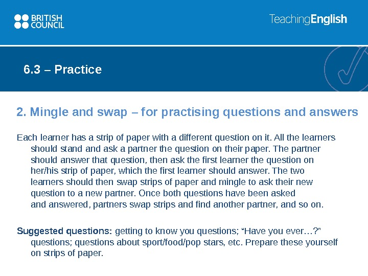 2. Mingle and swap – for practising questions and answers Each learner has a strip of