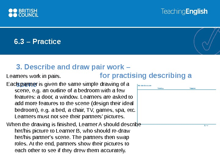 3. Describe and draw pair work –    for practising describing a scene. Learners