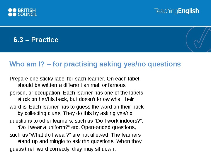 Who am I? – for practising asking yes/no questions Prepare one sticky label for each learner.