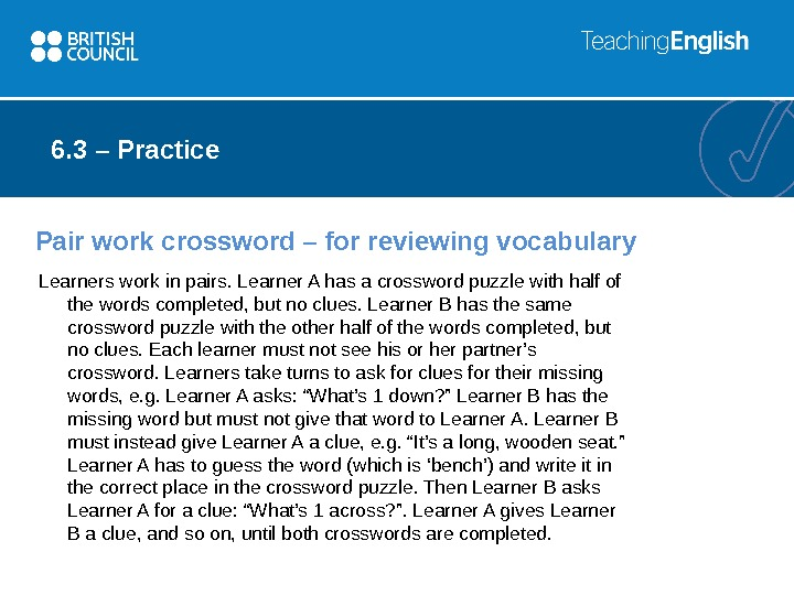 Pair work crossword – for reviewing vocabulary Learners work in pairs. Learner A has a crossword