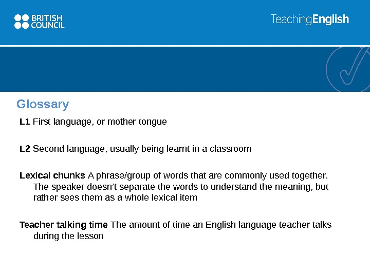 Glossary L 1 First language, or mother tongue L 2 Second language, usually being learnt in