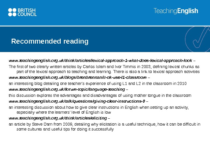 Recommended reading www. teachingenglish. org. uk/think/articles/lexical-approach-1 -what-does-lexical-approach-look – The first of two clearly written articles by