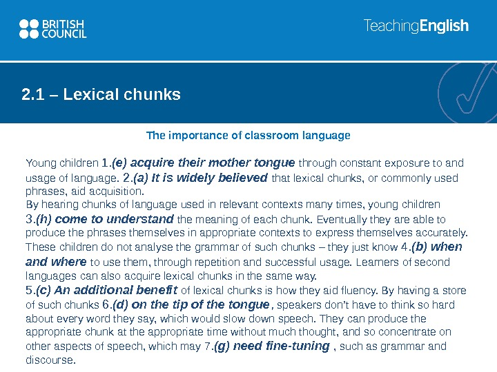 2. 1 – Lexical chunks The importance of classroom language Young children 1. (e) acquire their