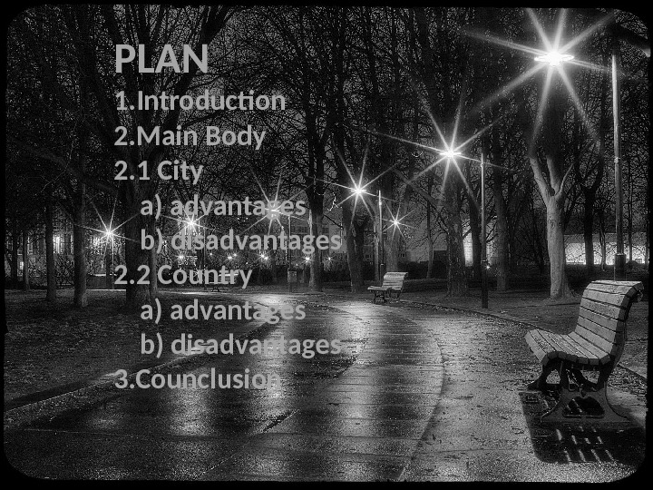 PLAN 1. Introduction 2. Main Body 2. 1 City a) advantages b) disadvantages 2. 2 Country