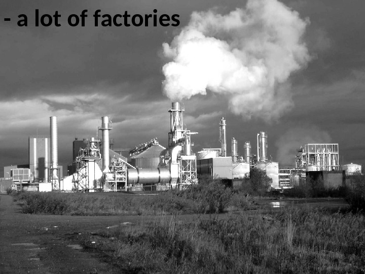 - a lot of factories