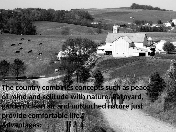 The country combines concepts such as peace of mind and solitude with nature. Barnyard,  garden,