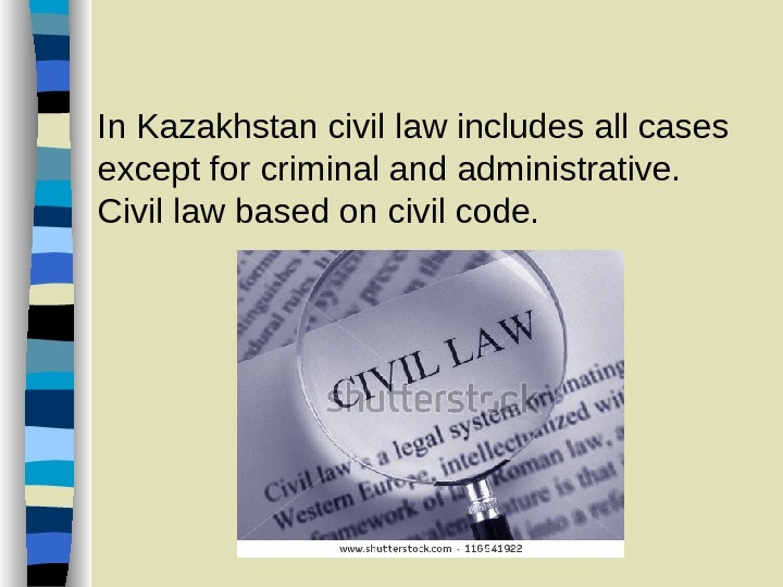 In Kazakhstan civil law includes all cases except for criminal and administrative.  Civil law based
