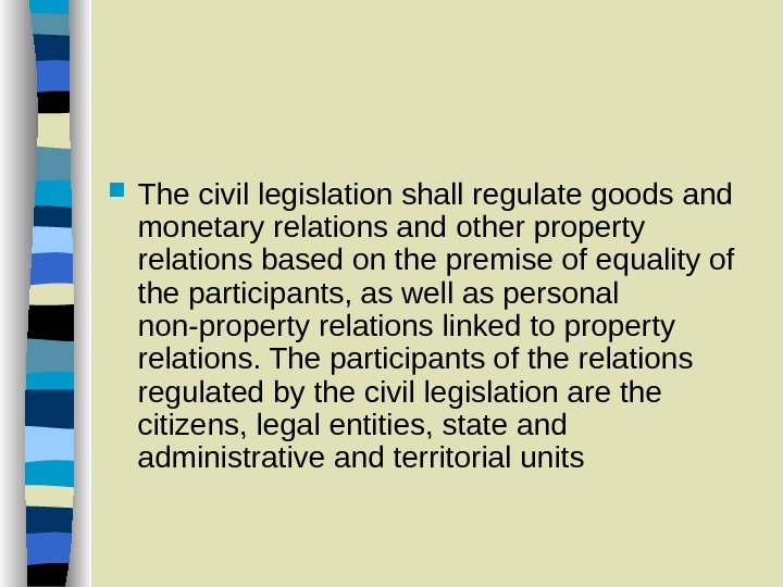 The civil legislation shall regulate goods and monetary relations and other property relations based on