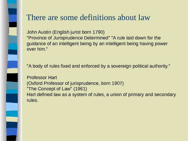 There are some definitions about law John Austin (English jurist born 1790) Province of Jurisprudence Determined
