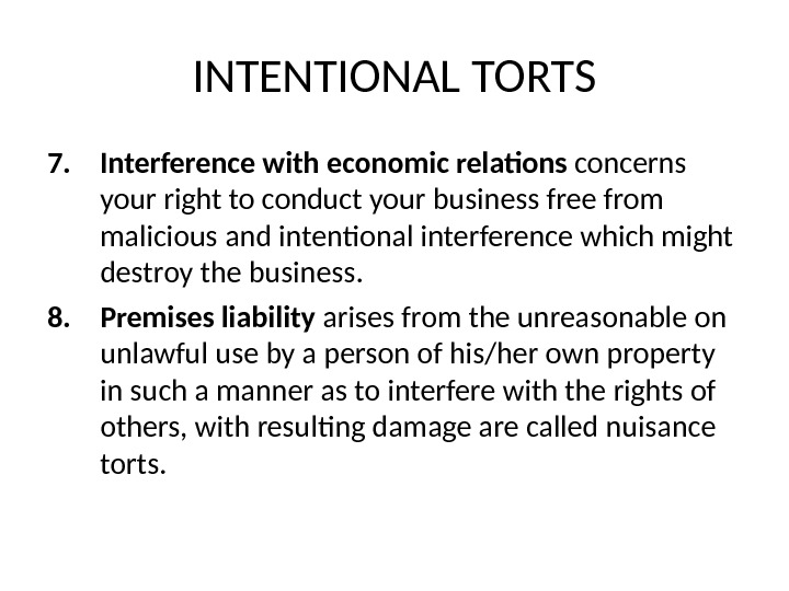 INTENTIONAL TORTS 7. Interference with economic relations concerns your right to conduct your business free from