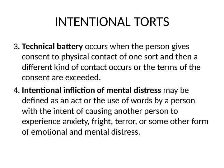 INTENTIONAL TORTS 3.  Technical battery occurs when the person gives consent to physical contact of