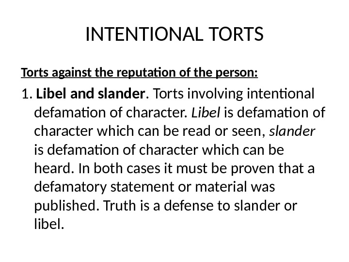 INTENTIONAL TORTS Torts against the reputation of the person: 1.  Libel and slander. Torts involving