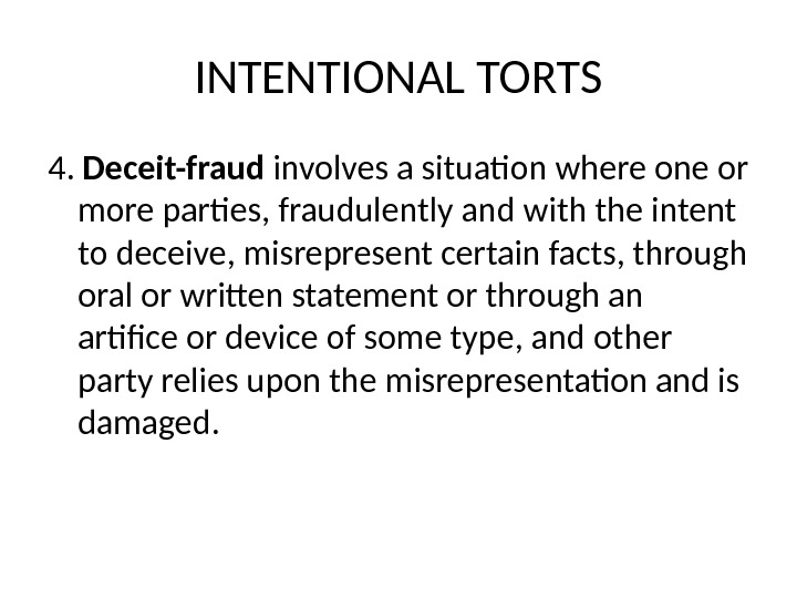 INTENTIONAL TORTS 4.  Deceit-fraud involves a situation where one or more parties, fraudulently and with