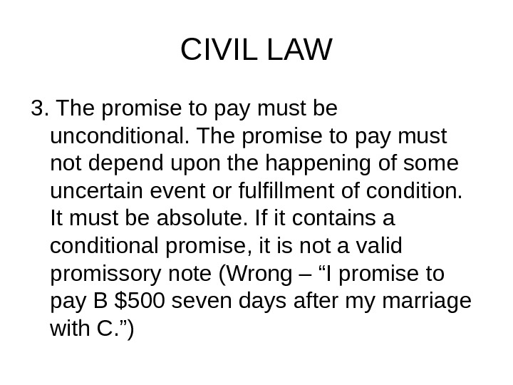 CIVIL LAW 3. The promise to pay must be unconditional. The promise to pay must not