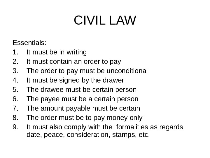 CIVIL LAW Essentials: 1. It must be in writing 2. It must contain an order to