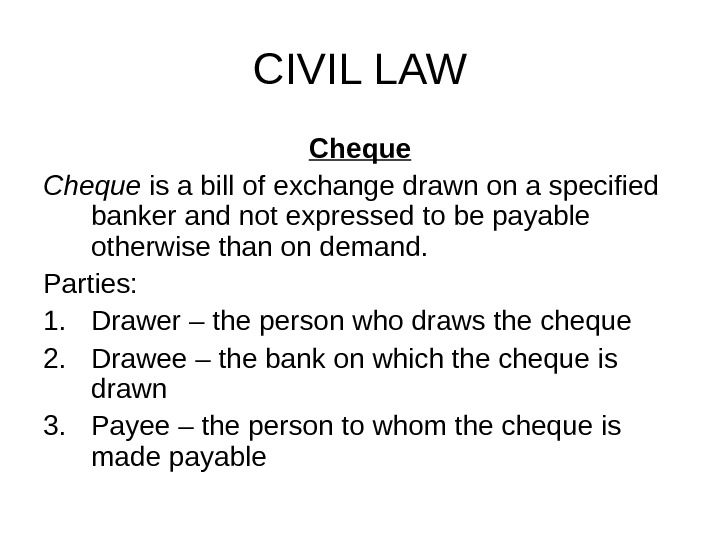 CIVIL LAW Cheque is a bill of exchange drawn on a specified banker and not expressed