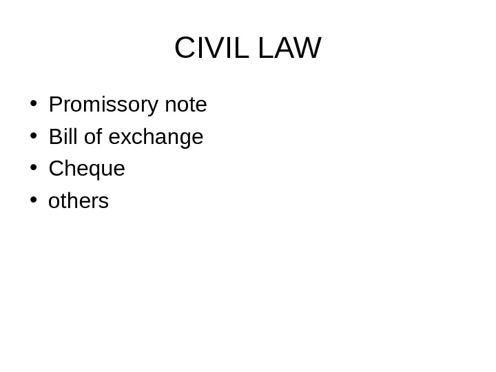 CIVIL LAW • Promissory note • Bill of exchange • Cheque • others