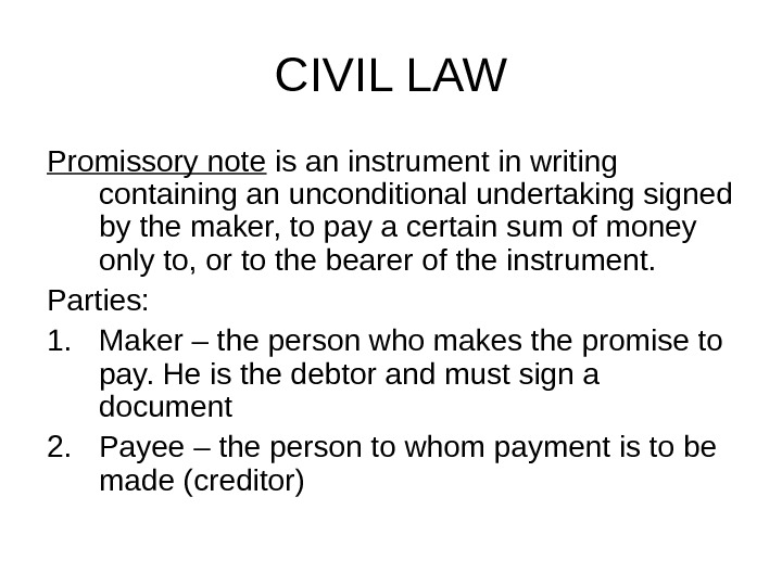 CIVIL LAW Promissory note is an instrument in writing containing an unconditional undertaking signed by the