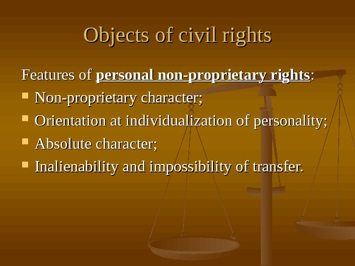 Objects of civil rights Features of personal non-proprietary rights : :  Non-proprietary character;