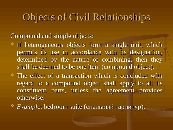 Objects of Civil Relationships Compound and simple objects:  If heterogeneous objects form a