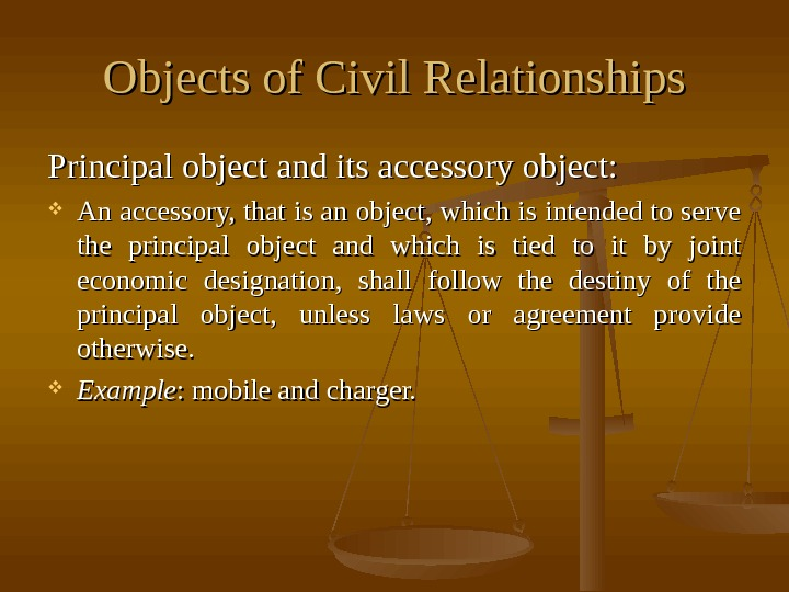 Objects of Civil Relationships Principal object and its accessory object:  An accessory, that