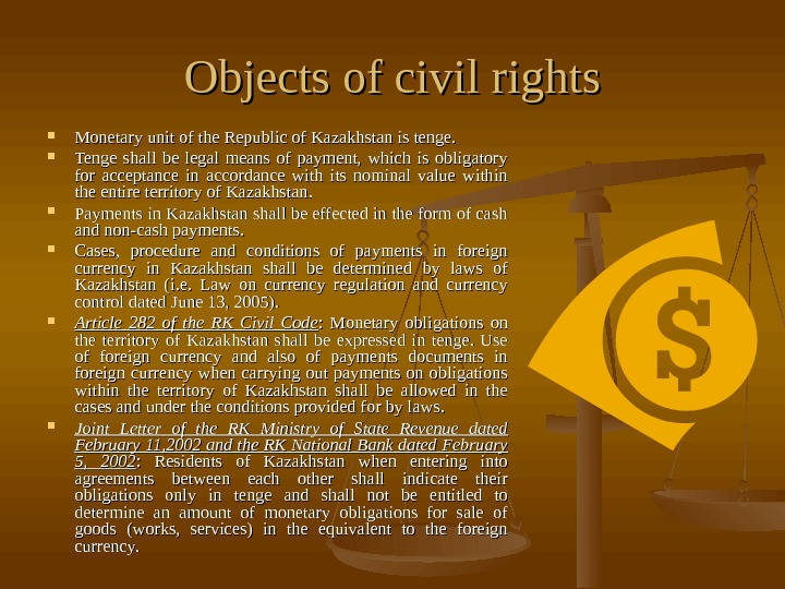 Objects of civil rights Monetary unit of the Republic of Kazakhstan is tenge.