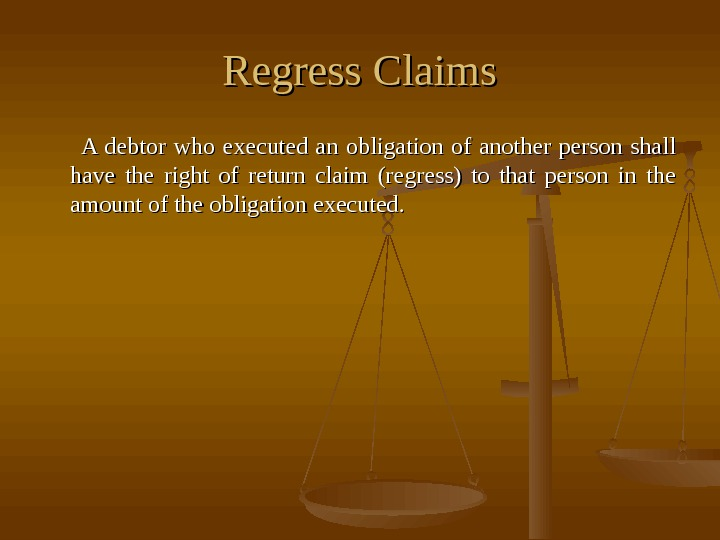 Regress Claims    A debtor who executed an obligation of another person