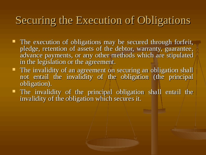 Securing the Execution of Obligations The execution of obligations may be secured through forfeit,
