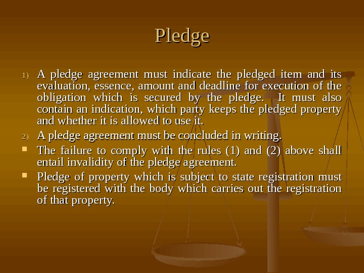 Pledge 1)1) A pledge agreement must indicate the pledged item and its evaluation, essence,