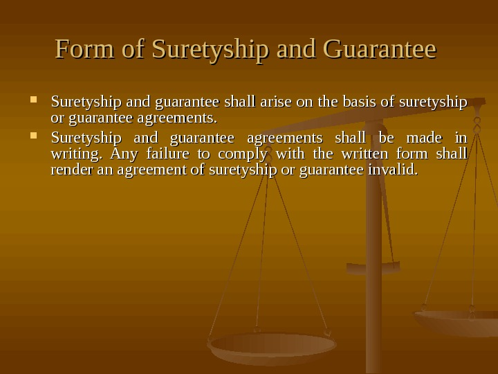 Form of Suretyship and Guarantee Suretyship and guarantee shall arise on the basis of