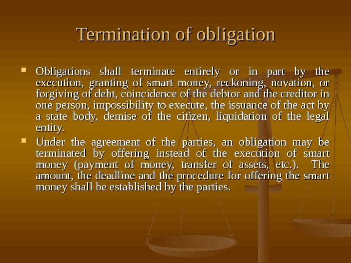 Termination of obligation Obligations shall terminate entirely or in part by the execution,