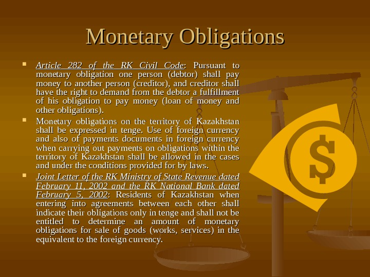 Monetary Obligations Article 282 of the RK Civil Code :  Pursuant to monetary