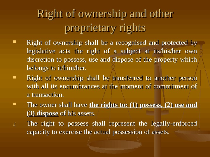Right of ownership and other proprietary rights Right of ownership shall be a recognised and protected