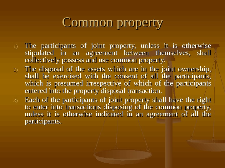Common property 1)1) The participants of joint property,  unless it is otherwise stipulated