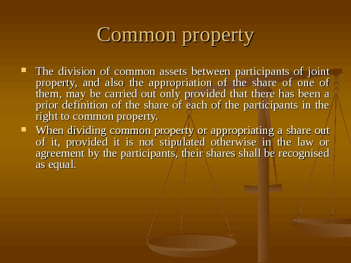 Common property The division of common assets between participants of joint property,  and