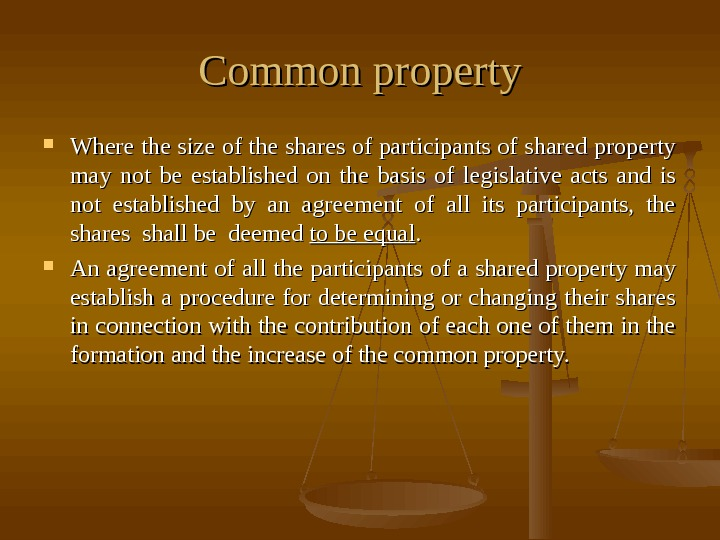 Common property Where the size of the shares of participants of shared property may