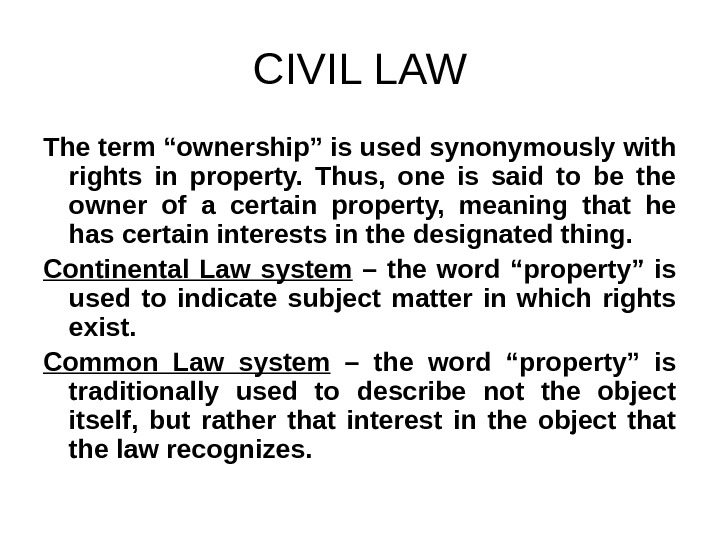 "CIVIL LAW The term ""ownership"" is used synonymously with rights in property.  Thus,  one"