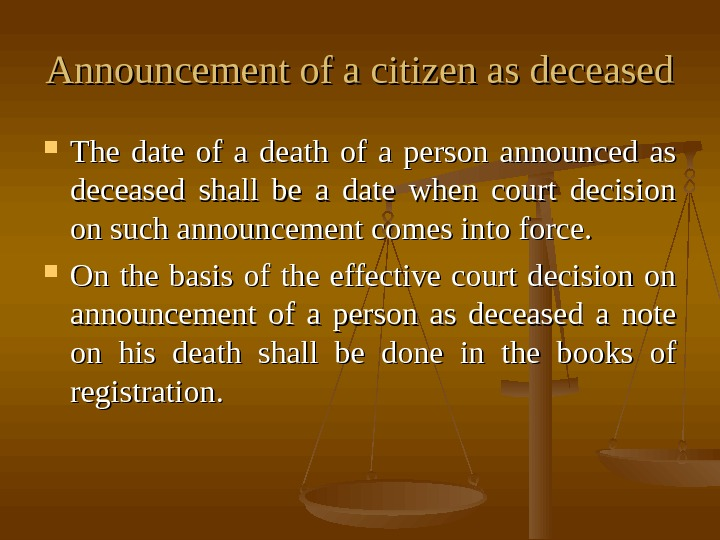 Announcement of a citizen as deceased The date of a death of a person